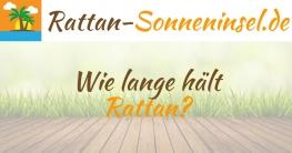 Wie lange hält Rattan?