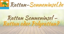 Rattan Sonneninsel – Rattan oder Polyrattan?